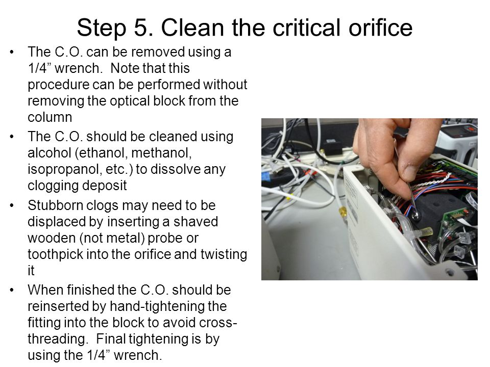 Step 5. Clean the critical orifice The C.O. can be removed using a 1/4 wrench.