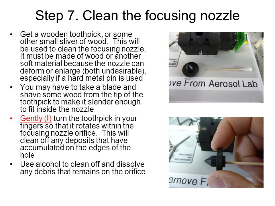 Step 7. Clean the focusing nozzle Get a wooden toothpick, or some other small sliver of wood. This will be used to clean the focusing nozzle. It must