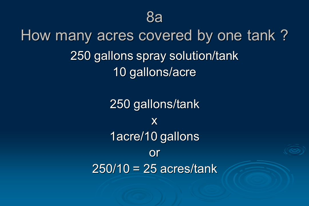 8a How many acres covered by one tank .