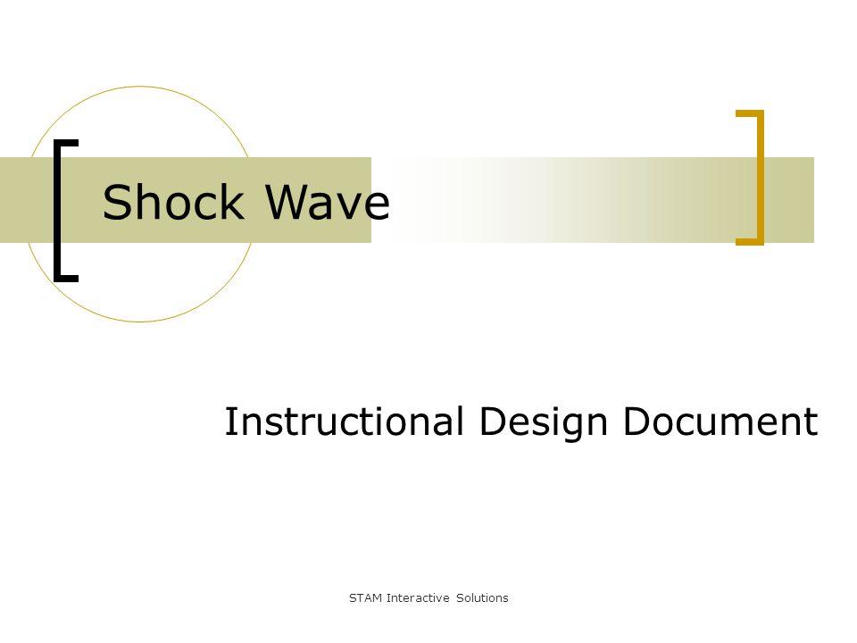 Instructional Design Document Shock Wave STAM Interactive Solutions