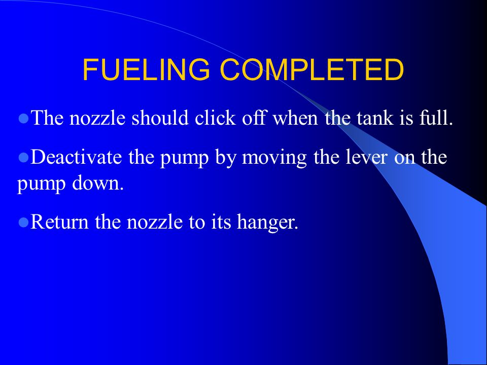 The nozzle should click off when the tank is full. Deactivate the pump by moving the lever on the pump down. Return the nozzle to its hanger. FUELING