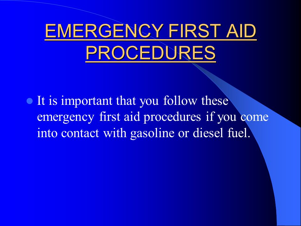 EMERGENCY FIRST AID PROCEDURES It is important that you follow these emergency first aid procedures if you come into contact with gasoline or diesel f
