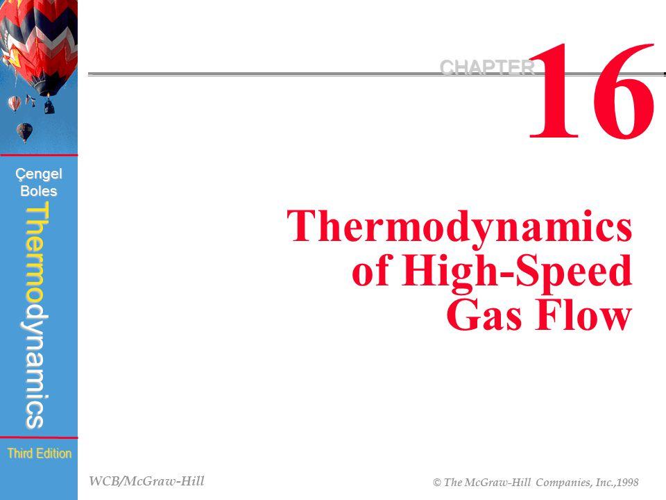 WCB/McGraw-Hill © The McGraw-Hill Companies, Inc.,1998 Thermodynamics Çengel Boles Third Edition 16 CHAPTER Thermodynamics of High-Speed Gas Flow