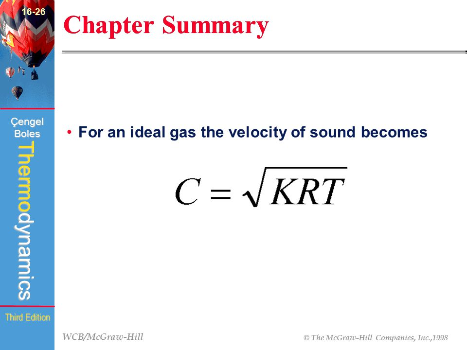 WCB/McGraw-Hill © The McGraw-Hill Companies, Inc.,1998 Thermodynamics Çengel Boles Third Edition Chapter Summary For an ideal gas the velocity of soun