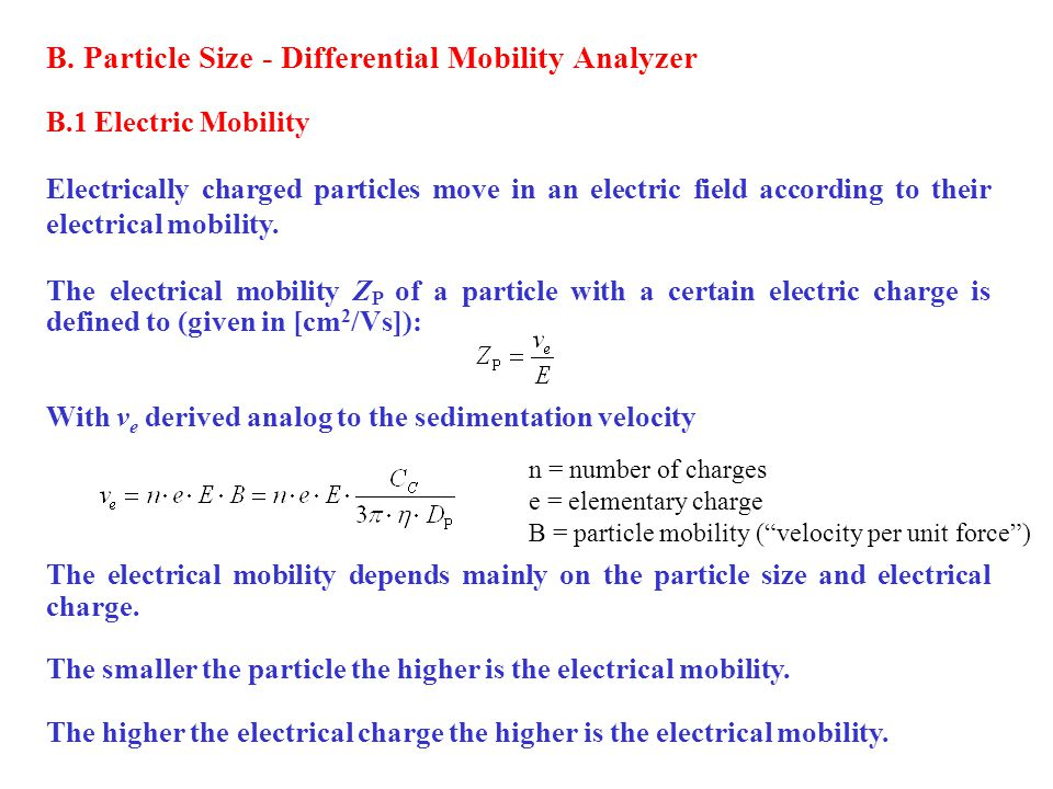B. Particle Size - Differential Mobility Analyzer B.1 Electric Mobility Electrically charged particles move in an electric field according to their el