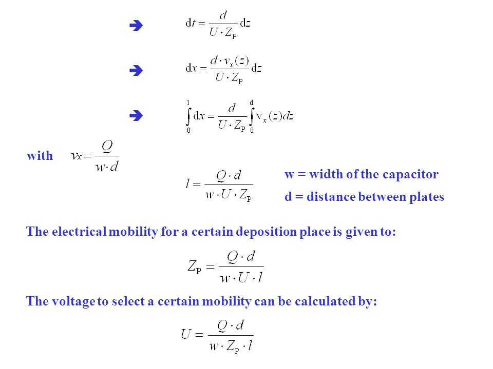with The electrical mobility for a certain deposition place is given to:    w = width of the capacitor d = distance between plates The voltage to select a certain mobility can be calculated by: