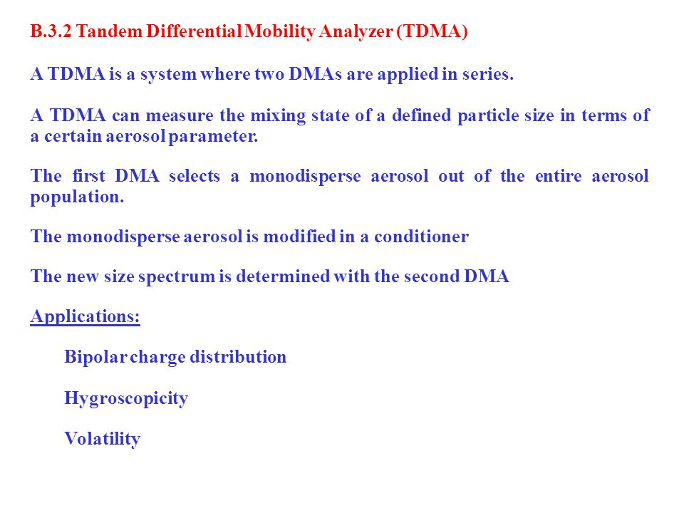 B.3.2 Tandem Differential Mobility Analyzer (TDMA) A TDMA is a system where two DMAs are applied in series.