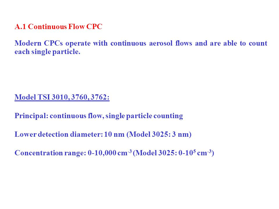 A.1 Continuous Flow CPC Modern CPCs operate with continuous aerosol flows and are able to count each single particle.