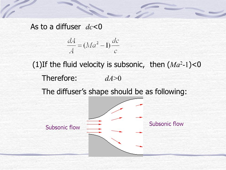 (3)If the nozzle's inlet velocity is subsonic, but outlet velocity ultrasonic, then: dA 0 The nozzle's shape should be as following: Subsonic flow Ultrasonic flow convergent-divergent nozzle throat