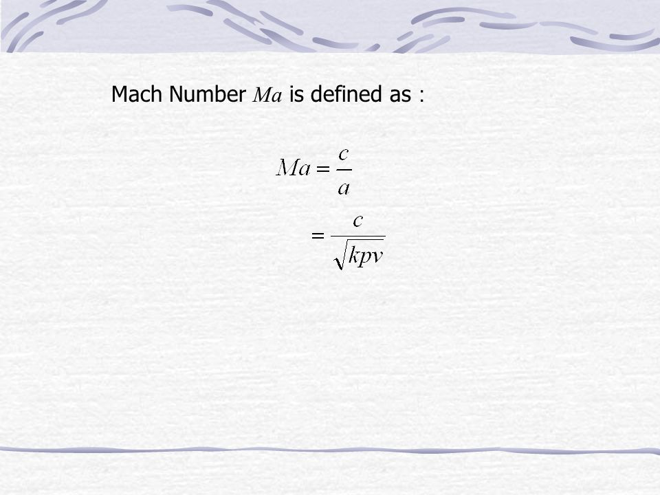 12-1-4 Velocity of Sound and Mach Number From Then The Velocity of Sound is denoted by