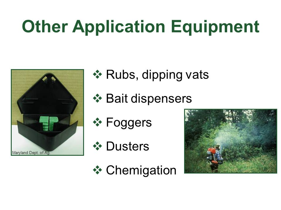 Other Application Equipment  Rubs, dipping vats  Bait dispensers  Foggers  Dusters  Chemigation Maryland Dept.