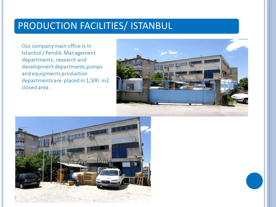 PRODUCTION FACILITIES/ ISTANBUL Our company main office is in Istanbul / Pendik.
