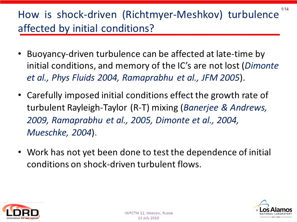 IWPCTM 12, Moscow, Russia 12 July 2010 1/14 How is shock-driven (Richtmyer-Meshkov) turbulence affected by initial conditions.