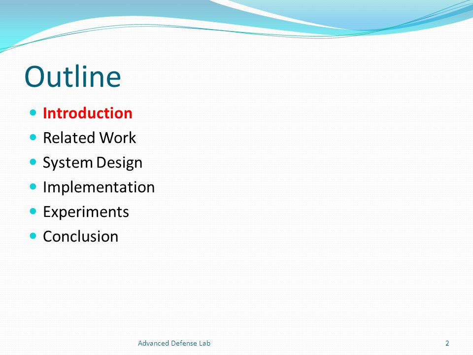 Outline Introduction Related Work System Design Implementation Experiments Conclusion Advanced Defense Lab2