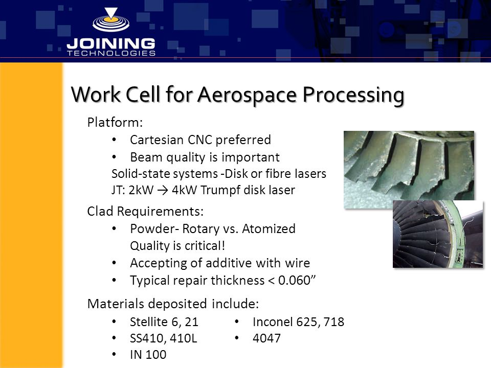 Work Cell for Aerospace Processing Platform: Cartesian CNC preferred Beam quality is important Solid-state systems -Disk or fibre lasers JT: 2kW → 4kW