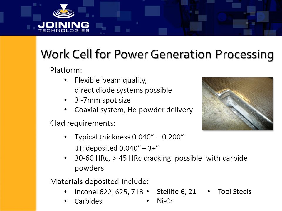 Work Cell for Power Generation Processing Platform: Flexible beam quality, direct diode systems possible 3 -7mm spot size Coaxial system, He powder de