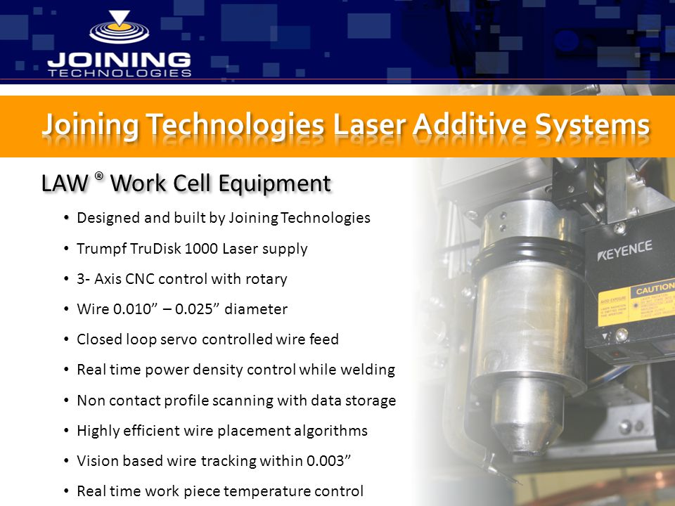 """LAW ® Work Cell Equipment Designed and built by Joining Technologies Trumpf TruDisk 1000 Laser supply 3- Axis CNC control with rotary Wire 0.010"""" – 0."""