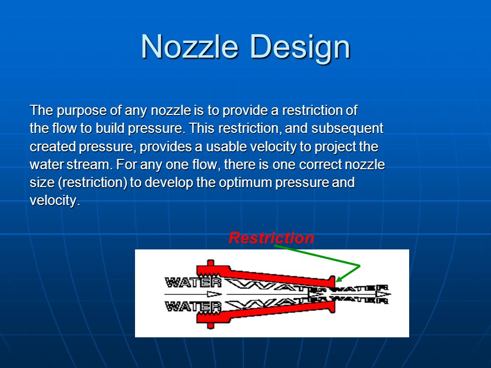 Nozzle Design The purpose of any nozzle is to provide a restriction of the flow to build pressure. This restriction, and subsequent created pressure,