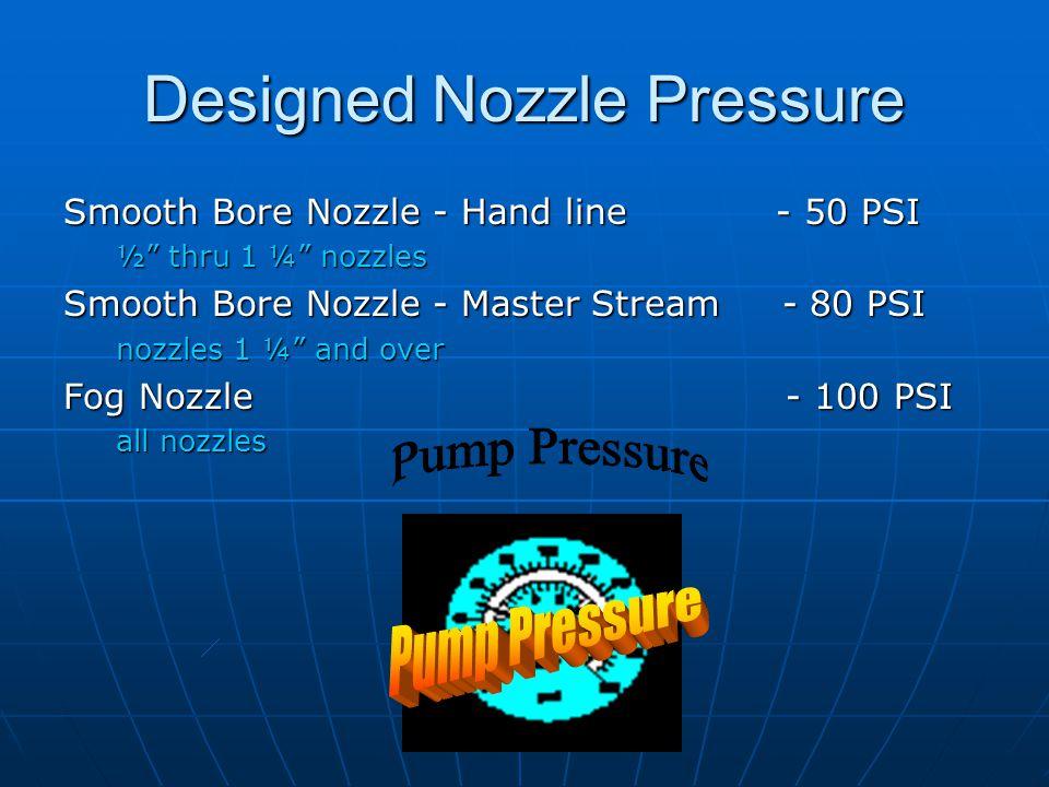 """Designed Nozzle Pressure Smooth Bore Nozzle - Hand line - 50 PSI ½"""" thru 1 ¼"""" nozzles Smooth Bore Nozzle - Master Stream - 80 PSI nozzles 1 ¼"""" and ove"""
