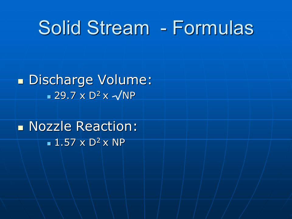 Discharge Volume: Discharge Volume: 29.7 x D 2 x NP 29.7 x D 2 x NP Nozzle Reaction: Nozzle Reaction: 1.57 x D 2 x NP 1.57 x D 2 x NP Solid Stream - F
