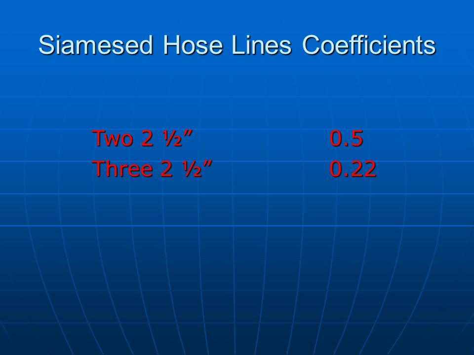 """Siamesed Hose Lines Coefficients Two 2 ½"""" 0.5 Three 2 ½""""0.22"""