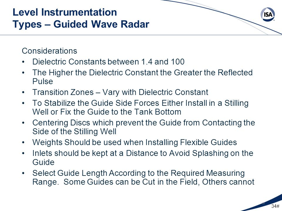 34# 34 Level Instrumentation Types – Guided Wave Radar Considerations Dielectric Constants between 1.4 and 100 The Higher the Dielectric Constant the