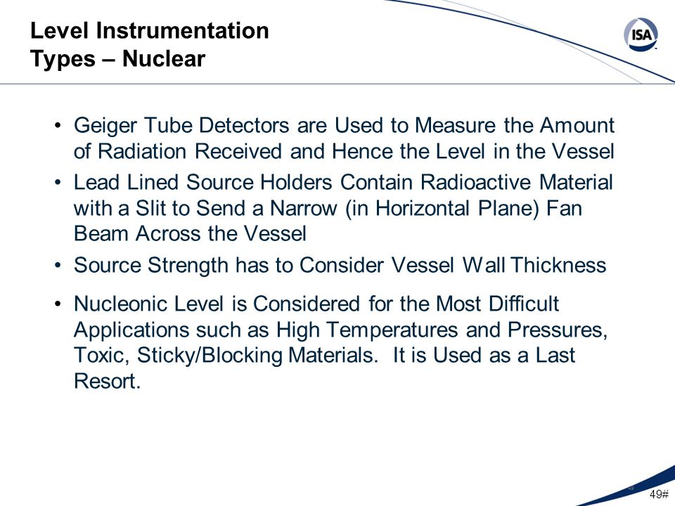 49# 49 Geiger Tube Detectors are Used to Measure the Amount of Radiation Received and Hence the Level in the Vessel Lead Lined Source Holders Contain