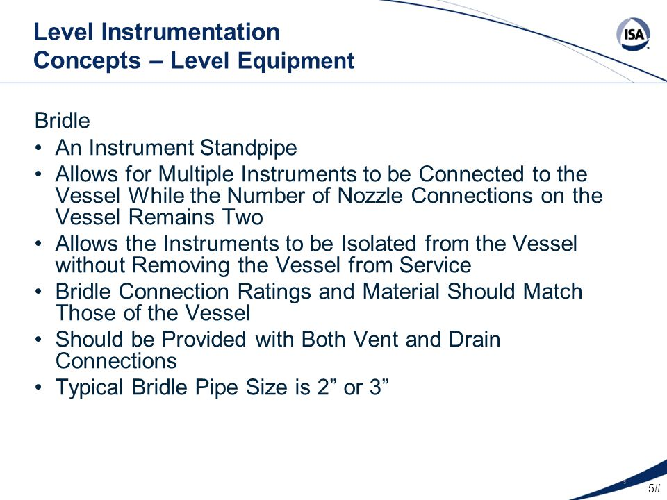 5# 5 Level Instrumentation Concepts – Lev el Equipment Bridle An Instrument Standpipe Allows for Multiple Instruments to be Connected to the Vessel Wh