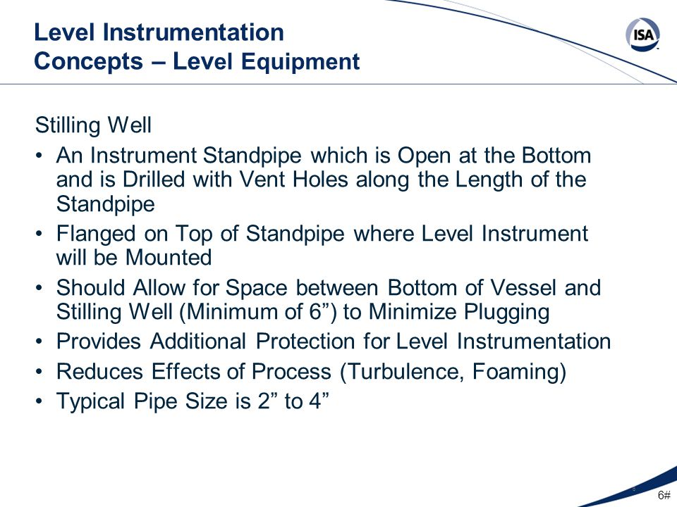 47# 47 Level Instrumentation Types – Capacitance Considerations Do not Mount in an Inlet Stream Stilling Wells Use Brackets and Supports in Agitated Vessels Ground the Probe when Installed in Non-Metallic Vessels Nozzle Diameter Probe Coating