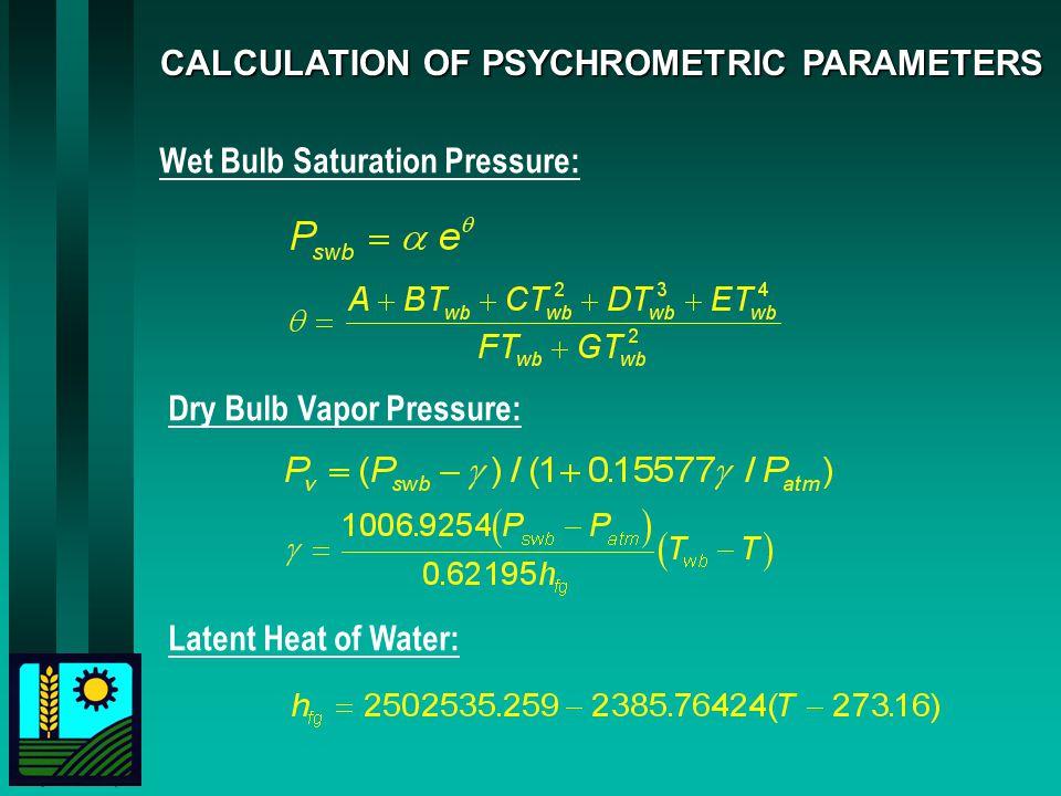 CALCULATION OF PSYCHROMETRIC PARAMETERS Wet Bulb Saturation Pressure: Dry Bulb Vapor Pressure: Latent Heat of Water: