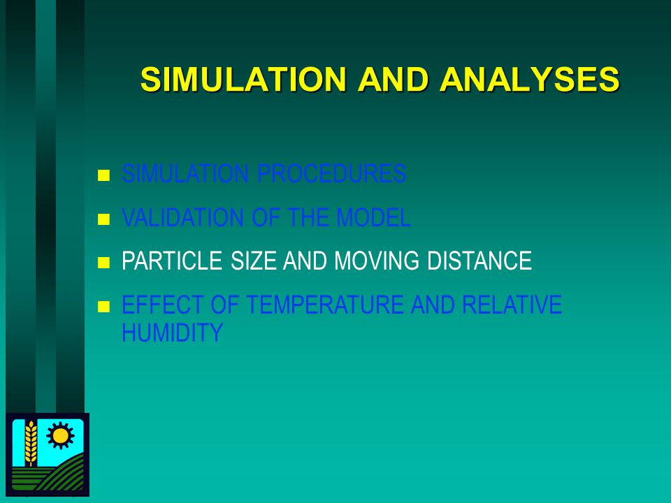 SIMULATION AND ANALYSES n SIMULATION PROCEDURES n VALIDATION OF THE MODEL n PARTICLE SIZE AND MOVING DISTANCE n EFFECT OF TEMPERATURE AND RELATIVE HUM