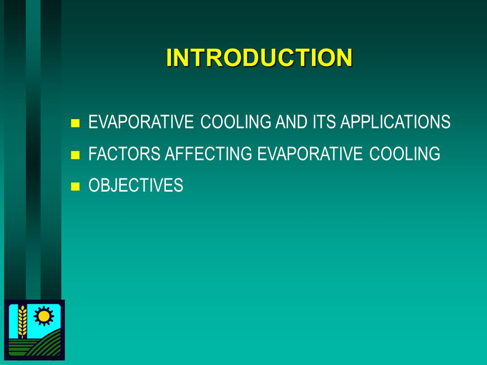INTRODUCTION n EVAPORATIVE COOLING AND ITS APPLICATIONS n FACTORS AFFECTING EVAPORATIVE COOLING n OBJECTIVES