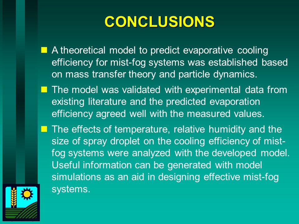CONCLUSIONS A theoretical model to predict evaporative cooling efficiency for mist-fog systems was established based on mass transfer theory and parti