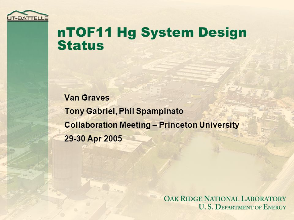 nTOF11 Hg System Design Status Van Graves Tony Gabriel, Phil Spampinato Collaboration Meeting – Princeton University 29-30 Apr 2005