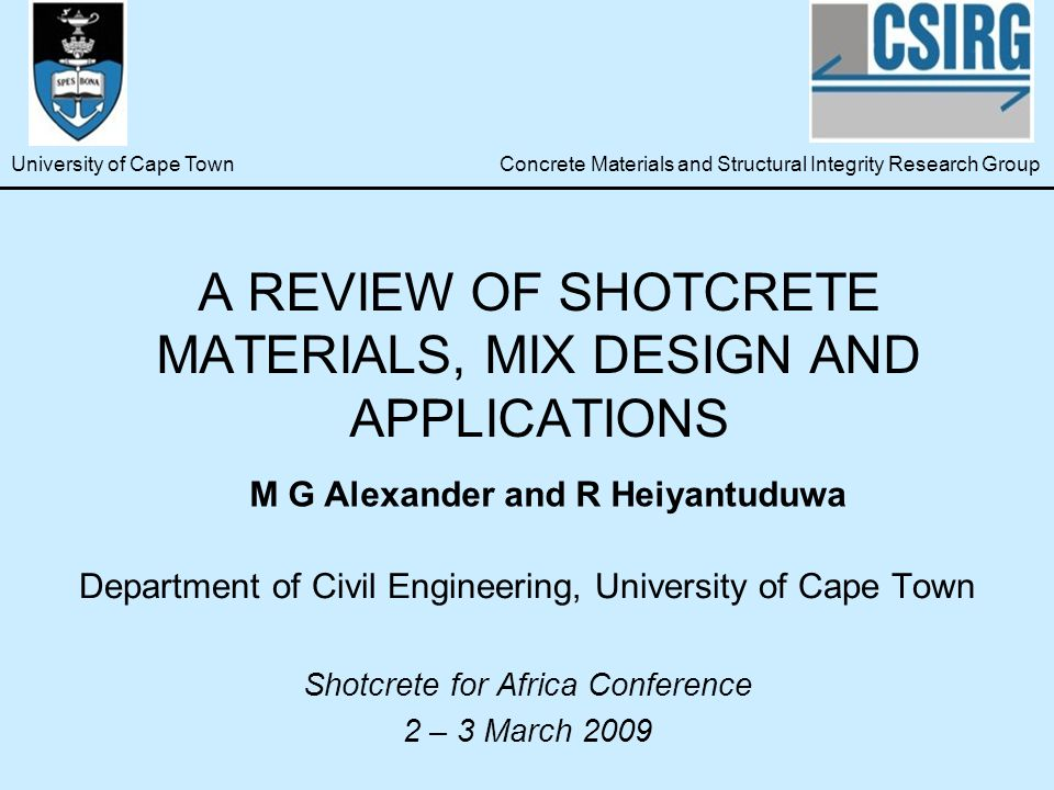 A REVIEW OF SHOTCRETE MATERIALS, MIX DESIGN AND APPLICATIONS Department of Civil Engineering, University of Cape Town Shotcrete for Africa Conference