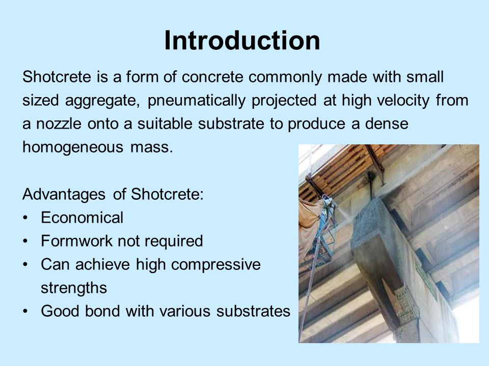 Introduction Shotcrete is a form of concrete commonly made with small sized aggregate, pneumatically projected at high velocity from a nozzle onto a suitable substrate to produce a dense homogeneous mass.