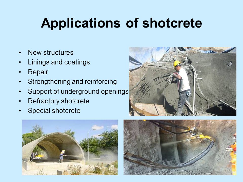 Applications of shotcrete New structures Linings and coatings Repair Strengthening and reinforcing Support of underground openings Refractory shotcrete Special shotcrete