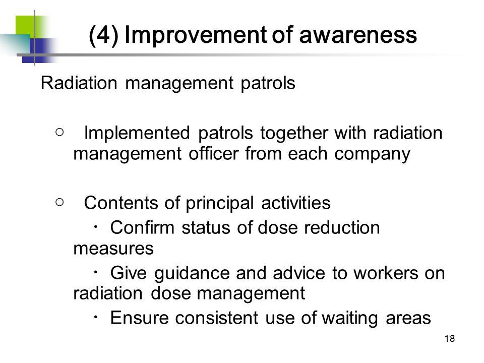 18 Radiation management patrols ○ Implemented patrols together with radiation management officer from each company ○ Contents of principal activities
