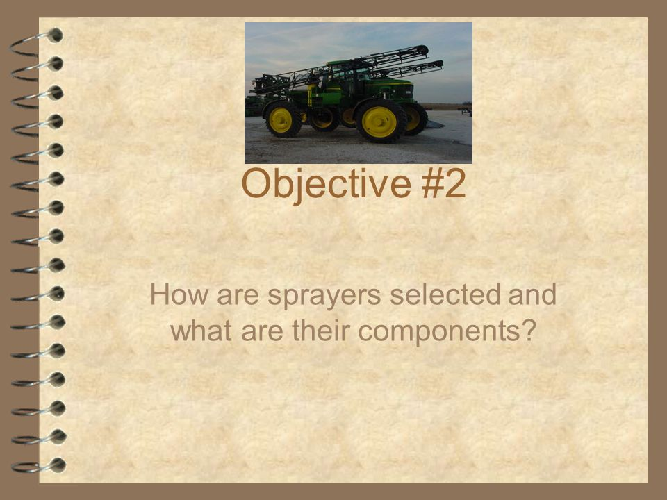 Objective #2 How are sprayers selected and what are their components