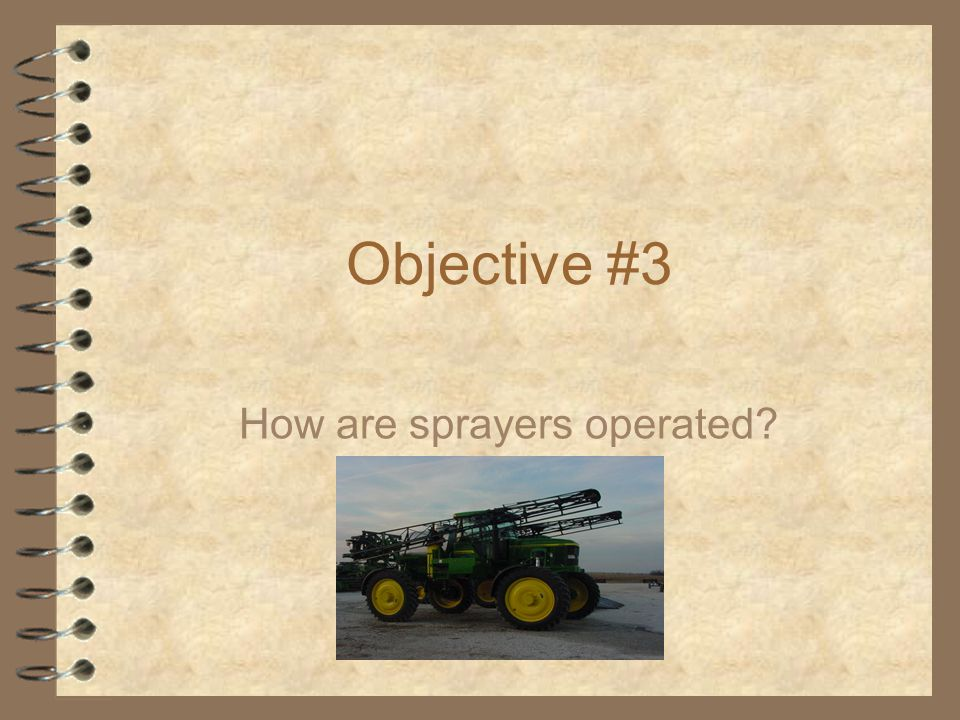 Objective #3 How are sprayers operated