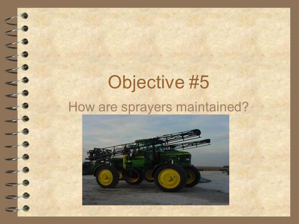 Objective #5 How are sprayers maintained