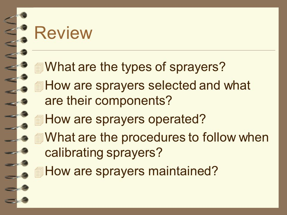 Review 4 What are the types of sprayers. 4 How are sprayers selected and what are their components.