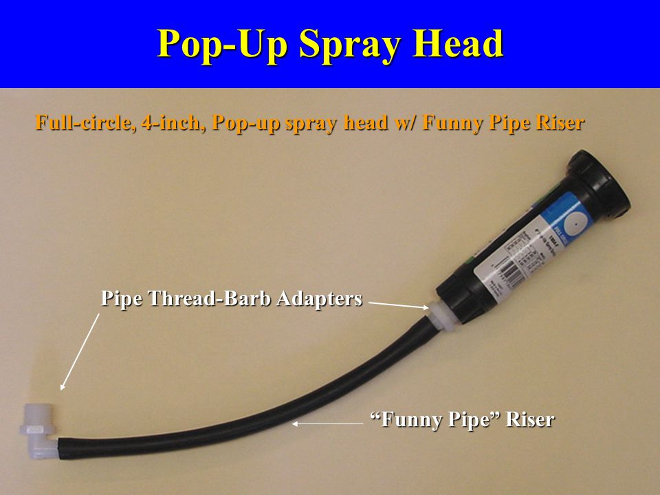 """Pop-Up Spray Head """"Funny Pipe"""" Riser Pipe Thread-Barb Adapters Full-circle, 4-inch, Pop-up spray head w/ Funny Pipe Riser"""