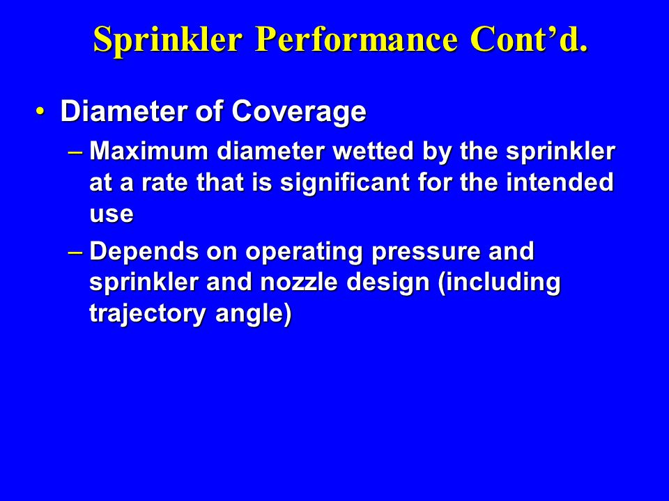 Diameter of Coverage Diameter of Coverage – Maximum diameter wetted by the sprinkler at a rate that is significant for the intended use – Depends on o
