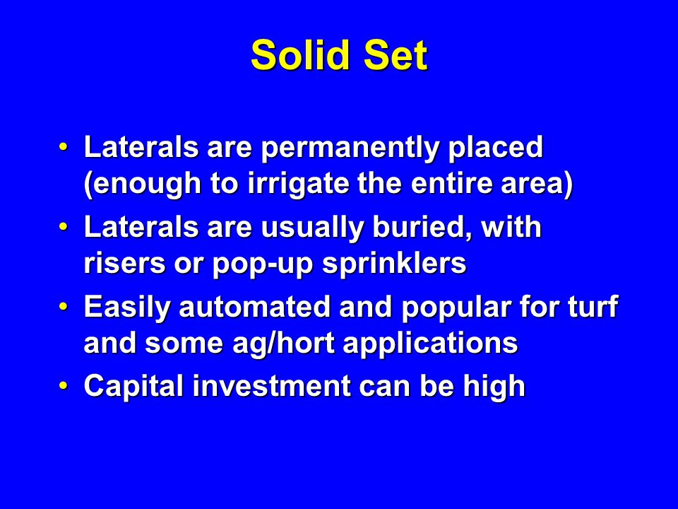 Solid Set Laterals are permanently placed (enough to irrigate the entire area) Laterals are permanently placed (enough to irrigate the entire area) La