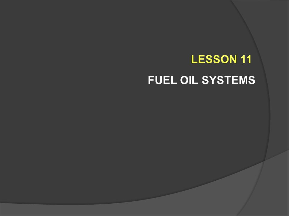 LESSON 11 FUEL OIL SYSTEMS