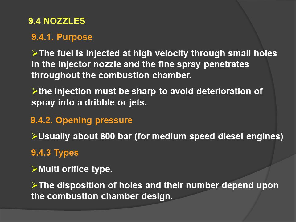 9.4 NOZZLES 9.4.1. Purpose  The fuel is injected at high velocity through small holes in the injector nozzle and the fine spray penetrates throughout