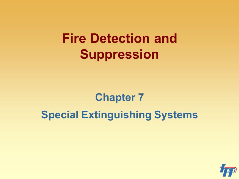 Fire Detection and Suppression Chapter 7 Special Extinguishing Systems