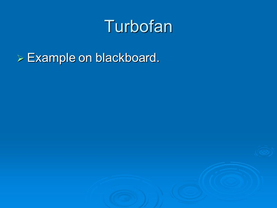 Turbofan  Example on blackboard.