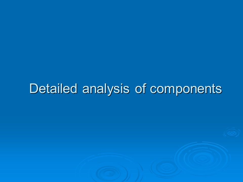 Detailed analysis of components
